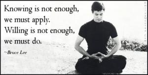 EmilysQuotes.Com-knowing-enough-apply-willing-do-attitude-wisdom-amazing-great-inspirational-encouraging-advice-Bruce-Lee